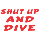 Наклейка «Shut Up and Dive»